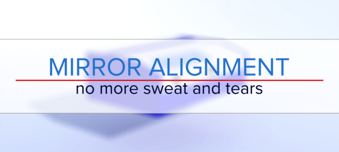 Mirror alignment – no more sweat and tears