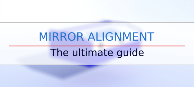 Mirror alignment – the ultimate guide