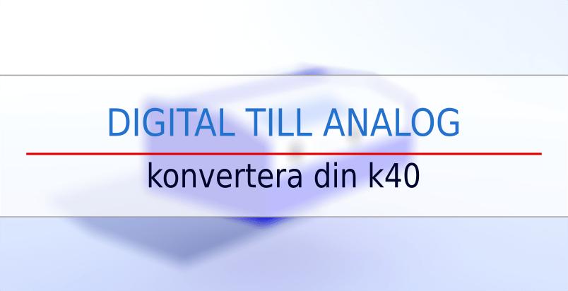 k40 analog till digital